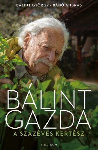 Bálint György, Bánó András - Bálint gazda, a százéves kertész (Borító)