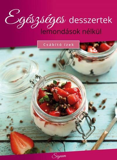 Baloghné Kele Judit - Egészséges desszertek lemondások nélkül (Borító)