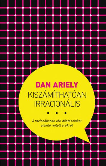 Dan Ariely - Kiszámíthatóan irracionális (Borító)
