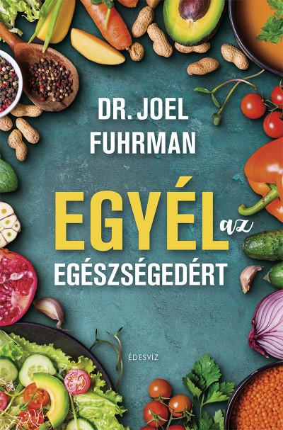 Dr. Joel Fuhrman - Egyél az egészségedért (Borító)
