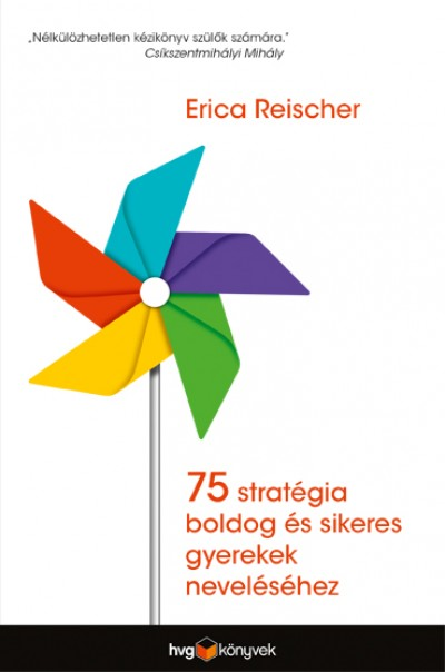 Erica Reischer - 75 stratégia boldog és sikeres gyerekek neveléséhez (Borító)
