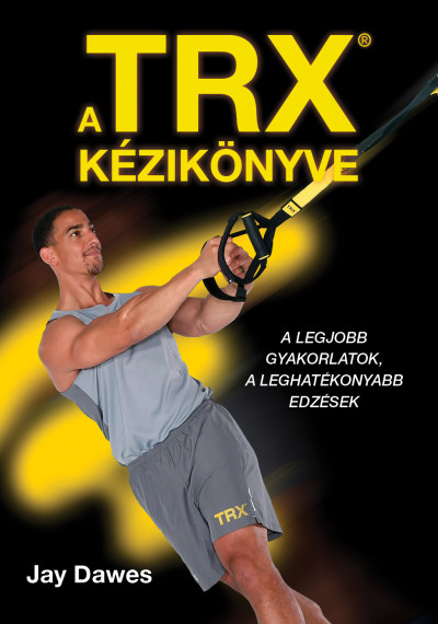 Jay Dawes - A TRX kézikönyve (Borító)