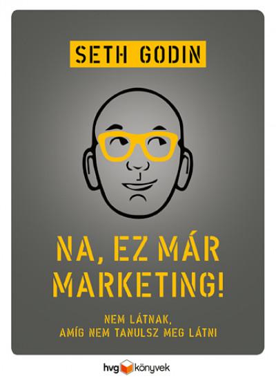 Seth Godin - Na, ez már marketing! (Borító)