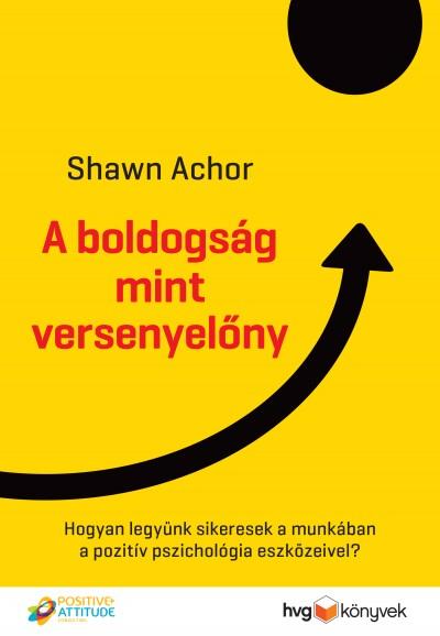 Shawn Achor - A boldogság mint versenyelőny (Borító)
