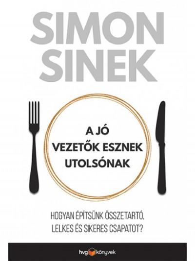 Simon Sinek - A jó vezetők esznek utolsónak (Borító)
