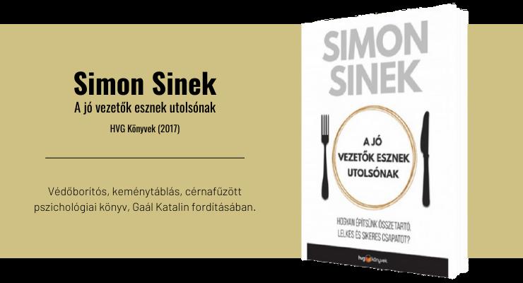 Simon Sinek - A jó vezetők esznek utolsónak