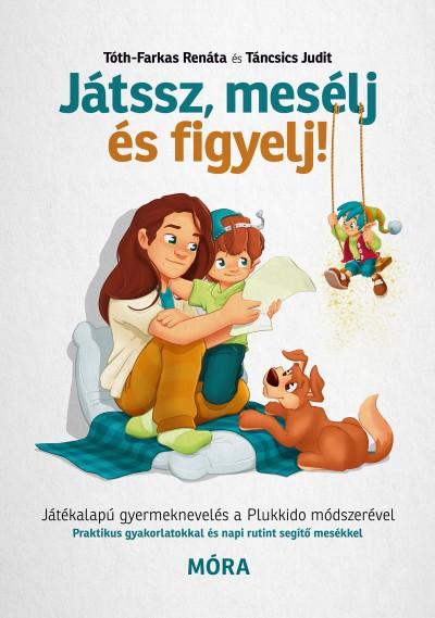 Táncsics Judit, Tóth-Farkas Renáta - Játssz, mesélj és figyelj! (Borító)