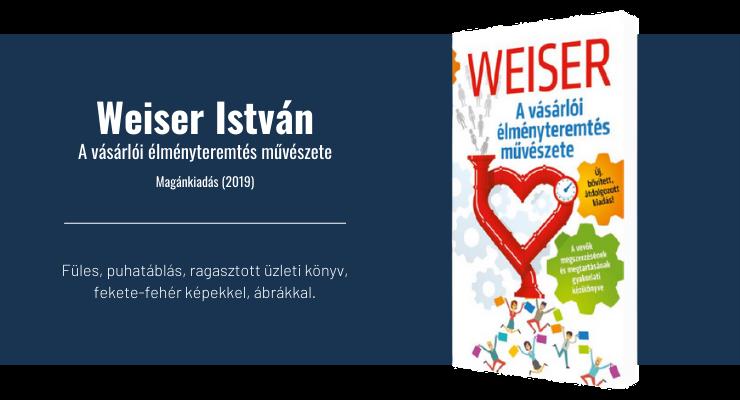 Weiser István - A vásárlói élményteremtés művészete